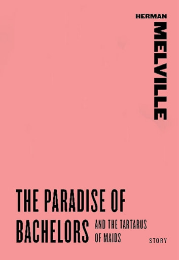 The paradise of bachelors and the tartarus of maids ebook by herman the paradise of bachelors and the tartarus of maids ebook by herman melville fandeluxe Images