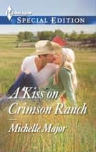 A Kiss on Crimson Ranch - A Single Dad Romance ebook by Michelle Major