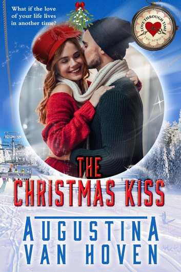 The Christmas Kiss - Love Through Time ebook by Augustina Van Hoven