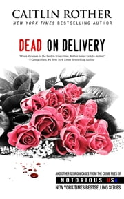 Dead on Delivery (Georgia, Notorious USA) ebook by Caitlin Rother