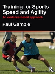 Training for Sports Speed and Agility - An Evidence-Based Approach ebook by Paul Gamble