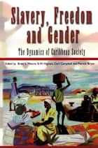 Slavery, Freedom and Gender: The Dynamics of Caribbean Society ebook by Brian Moore, B.W. Higman, Carl C. Campbell, Patrick Bryan