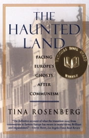 The Haunted Land - Facing Europe's Ghosts After Communism ebook by Tina Rosenberg