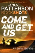 Come and Get Us - BookShots ebook by James Patterson