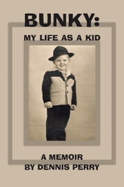 Bunky: My Life as a Kid ebook by Dennis Perry