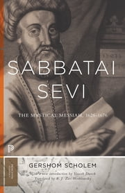 Sabbatai Ṣevi - The Mystical Messiah, 1626-1676 ebook by Gershom Scholem,Yaacob Dweck,R. J. Zwi Werblowsky