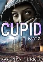 Cupid - Part 2 - Cupid, #2 ebook by Joseph Turkot