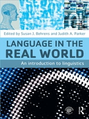 Language in the Real World - An Introduction to Linguistics ebook by Susan J. Behrens,Judith A. Parker