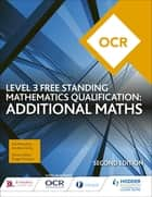 OCR Level 3 Free Standing Mathematics Qualification: Additional Maths (2nd edition) eBook by Val Hanrahan