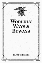 Worldly Ways & Byways ebook by Eliot Gregory