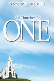 All churches be One ebook by Grace Dola Balogun