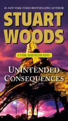 Unintended Consequences - A Stone Barrington Novel 電子書 by Stuart Woods