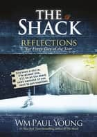The Shack: Reflections for Every Day of the Year ebook by Wm Paul Young