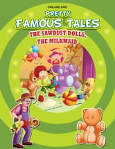 The Sawdust Dolls AND The Milkmaid - Pretty Famous Tales ebook by Anuj Chawla