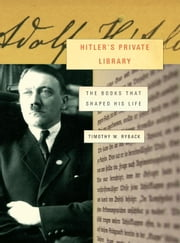Hitler's Private Library ebook by Timothy W. Ryback
