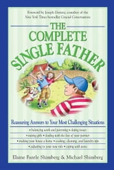 The Complete Single Father: Reassuring Answers to Your Most Challenging Situations ebook by Elaine Fantile Shimberg,Michael Shimberg