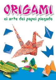 Origami - El arte del papel plegado ebook by Kobo.Web.Store.Products.Fields.ContributorFieldViewModel