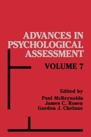 Advances in Psychological Assessment - Volume 7 ebook by Paul McReynolds,James C. Rosen,Gordon J. Chelune