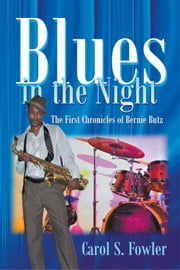 Blues in the Night - The First Chronicles of Bernie Butz ebook by Carol S. Fowler