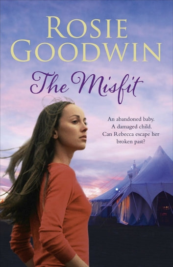 The Misfit - An abandoned baby. A damaged child. A search for happiness. ebook by Rosie Goodwin