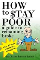 How to Stay Poor: a guide to remaining broke ebook by Charles Ionescu Tonino