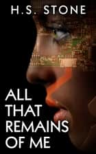 All That Remains of Me ebook by H. S. Stone