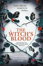 The Witch's Blood (The Witch's Kiss Trilogy, Book 3) ebook by Katharine Corr, Elizabeth Corr