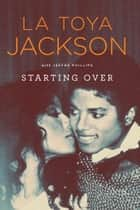 Starting Over ebook by La Toya Jackson,Jeffré Phillips