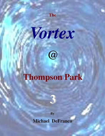 The Vortex @ Thompson Park 3 ebook by Michael DeFranco