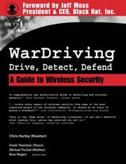 WarDriving: Drive, Detect, Defend: A Guide to Wireless Security ebook by Hurley, Chris