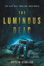 The Luminous Dead - A Novel eBook by Caitlin Starling