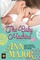 The Baby Machine: A Novella ebook by Ann Major
