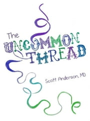 The Uncommon Thread, Vol. 1 ebook by Scott Anderson