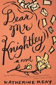 Dear Mr. Knightley - A Novel ebook by Katherine Reay