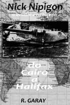 Do Cairo a Halifax - O aviador aventureiro ebook by Ricardo Garay