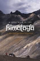 A Long Walk in the Himalaya - A Trek from the GAnges to Kashmir ebook by Gary Weare