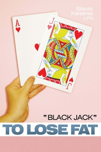 """Black Jack"" to Lose Fat ebook by Stacey Karseras LPN"