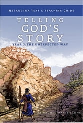 Telling God's Story, Year Three: The Unexpected Way: Instructor Text & Teaching Guide (Vol. 3) ebook by Rachel Marie Stone