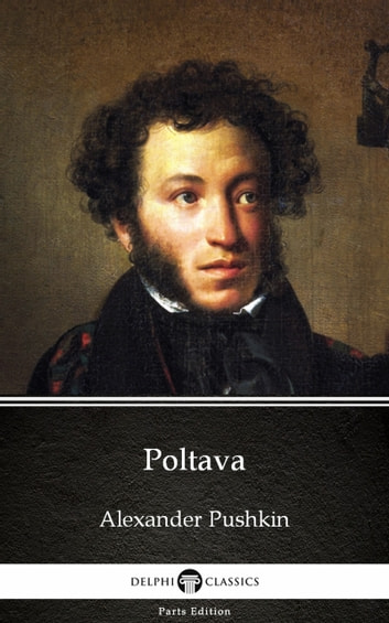 Poltava by Alexander Pushkin - Delphi Classics (Illustrated) ebook by Alexander Pushkin