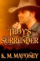 Troy's Surrender ebook by K. M. Mahoney