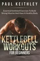 Kettlebell Workouts For Beginners ebook by Paul Keithley