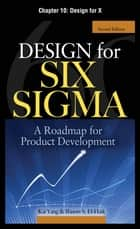 Design for Six Sigma, Chapter 10 - Design for X ebook by Kai Yang, Basem S. EI-Haik
