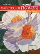 Painting Watercolor Flowers That Glow ebook by Jan Kunz