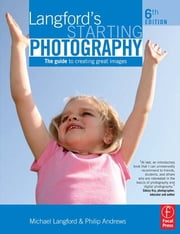 Langford's Starting Photography - The guide to creating great images ebook by Philip Andrews,Michael Langford