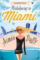 Misbehaving in Miami (Summer Flings, Book 2) ebook by Aimee Duffy