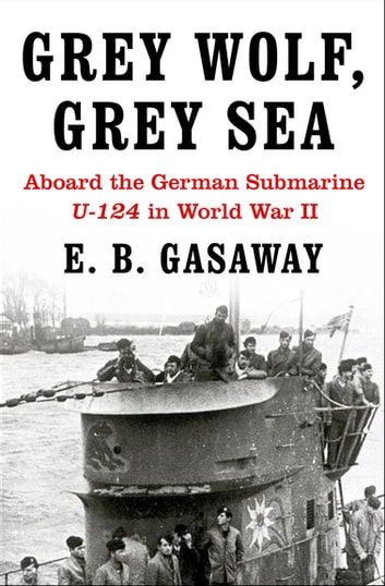 Grey Wolf, Grey Sea - Aboard the German Submarine U-124 in World War II ekitaplar by E. B. Gasaway