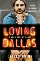 Loving Dallas - A Neon Dreams Novel eBook by Caisey Quinn