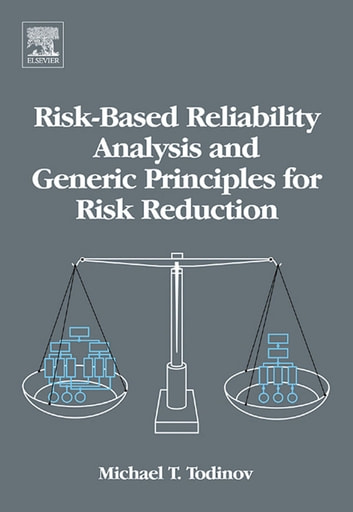 Risk-Based Reliability Analysis and Generic Principles for Risk Reduction ebook by Michael T. Todinov