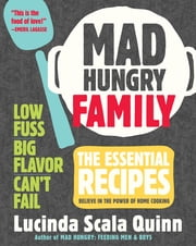 Mad Hungry Family - The Essential Recipes ebook by Lucinda Scala Quinn