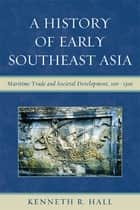 A History of Early Southeast Asia ebook by Kenneth R. Hall